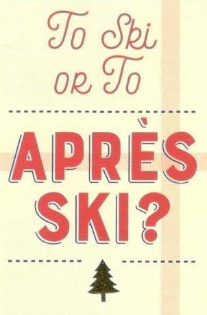 To Ski or Apres Ski